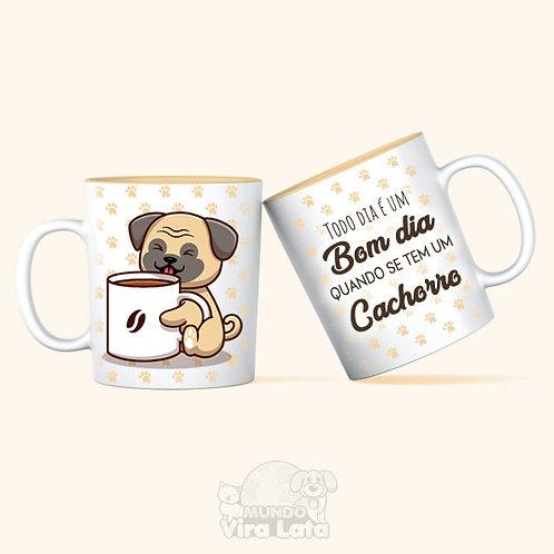 Caneca Porcelana - Todo dia é um bom dia quando se tem um cachorro.