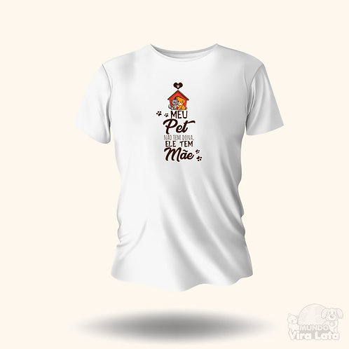 Camiseta - Meu pet não tem dona, ele tem mãe.