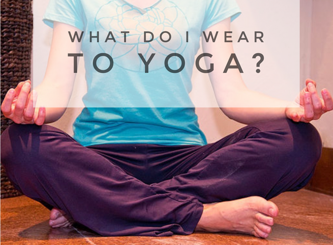 What do I wear to Yoga?