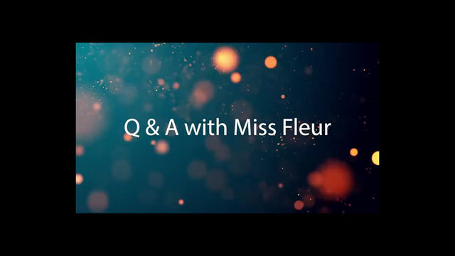 Video Q & A with Miss Fleur