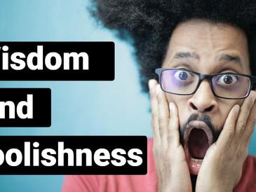 Wisdom & Foolishness