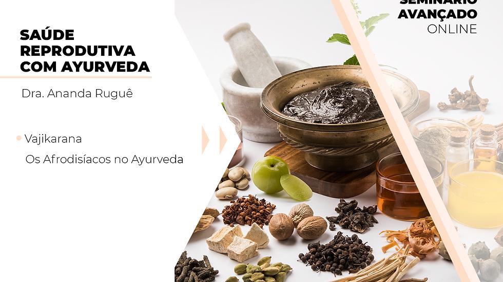 Seminário #6 Vajikarana: os afrodisíacos no Ayurveda