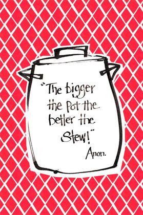 The bigger the pot