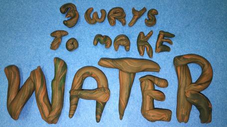 Three Ways to Make Water
