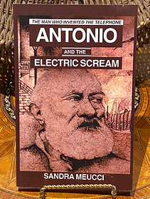 Antonio and the Electric Scream: The Man Who Invented the Telephone
