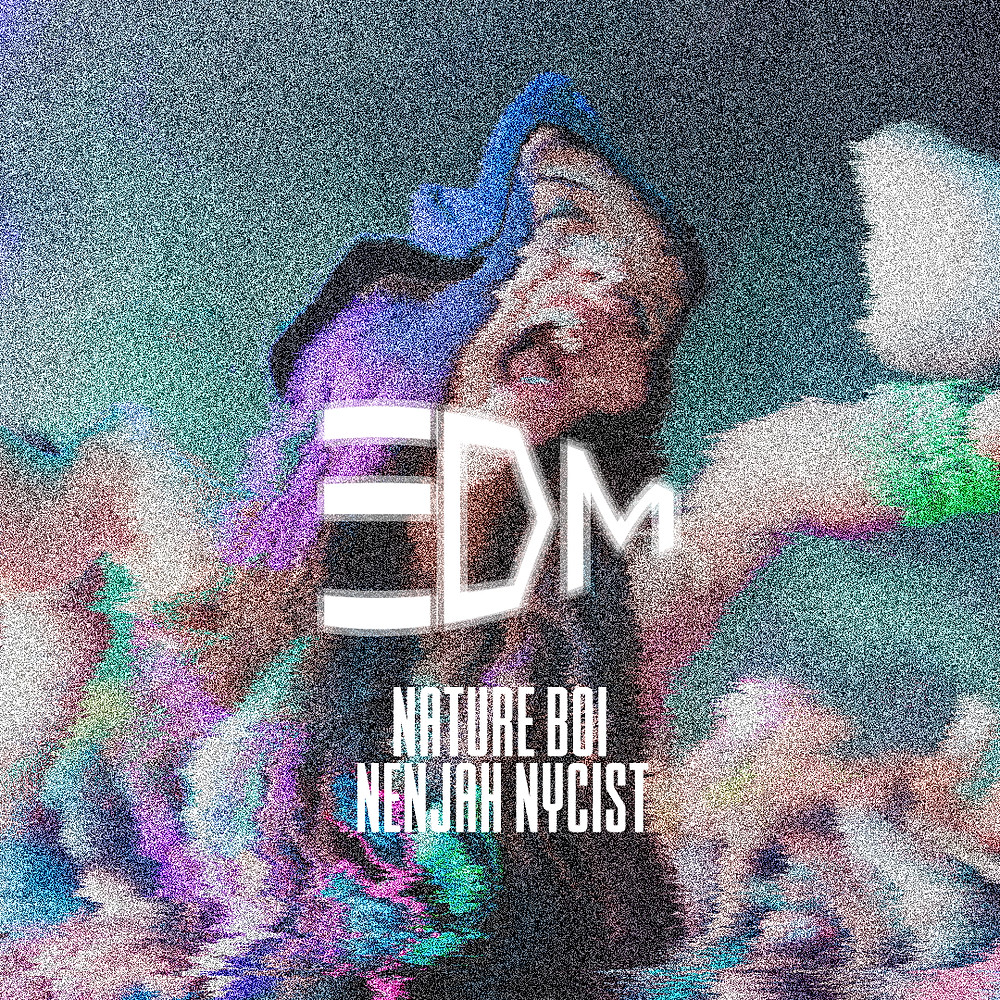 EDM NATURE BOI ft NENJAH NYCIST