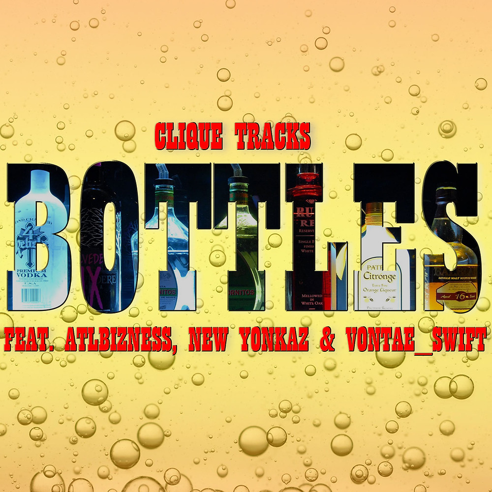 Clique Tracks presents Bottles ft. ATL Bizness, New Yonkaz, & Vontae_Swift