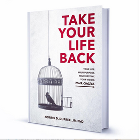 Screen Shot 2021-07-16 at 5.28.18 PM.pngDr. Norris Dupree Take Your Life Back Book cover