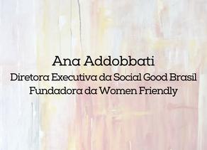 Ana Addobbati - Social Good Brasil e Women Friendly