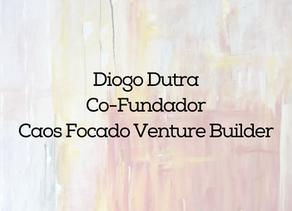 Diogo Dutra - Caos Focado Venture Builder