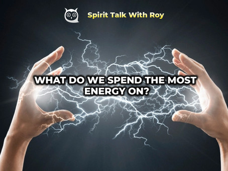 What do we spend the most energy on?