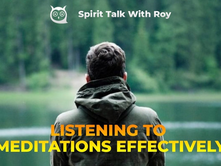 LISTENING TO MEDITATIONS EFFECTIVELY