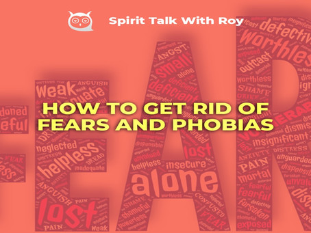 HOW TO GET RID OF FEARS AND PHOBIAS