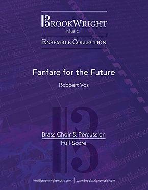 Fanfare for the Future (Brass Choir & Percussion) Robbert Vos