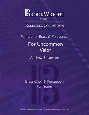 For Uncommon Valor (Brass Choir & Percussion) Andrew E. Lawson