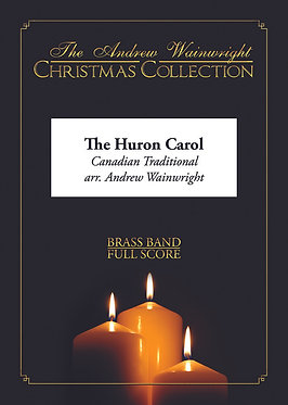 The Huron Carol - Brass Band (Canadian Traditional arr. Andrew Wainwright)