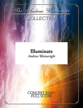 Illuminate - Wind Band (Andrew Wainwright)