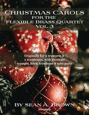 Christmas Carols for the Flexible Brass Quartet, Vol. 3 (Sean Brown)