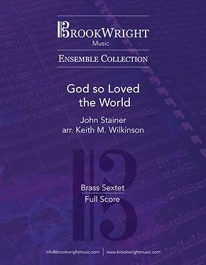 God so Loved the World (Brass Sextet) John Stainer arr. Keith M. Wilkinson