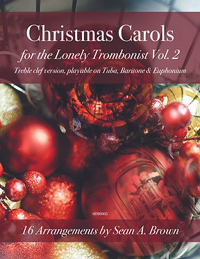 Christmas Carols for the Lonely Trombonist - Vol. 2 (arr. Sean Brown)