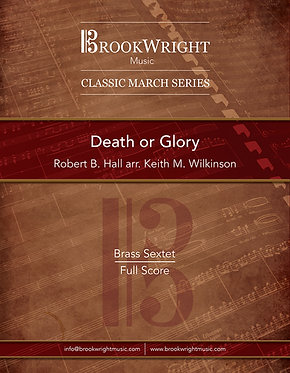 Death or Glory (Brass Sextet) Robert B. Hall arr. Keith M. Wilkinson