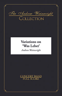 Variations on Was Lebet - Wind Band (Andrew Wainwright)