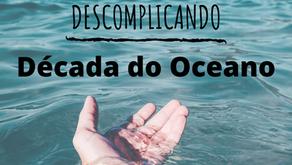 Década do Oceano: 10 anos para nunca mais tirarmos os olhos do mar