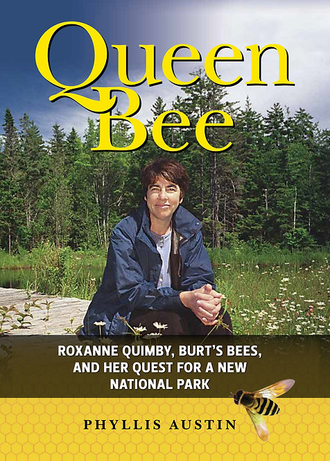 Queen Bee: Roxanne Quimby, Burt's Bees, & Her Quest for a New National Park