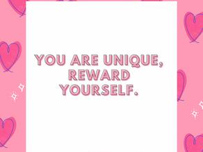 YOU ARE UNIQUE, REWARD YOURSELF.