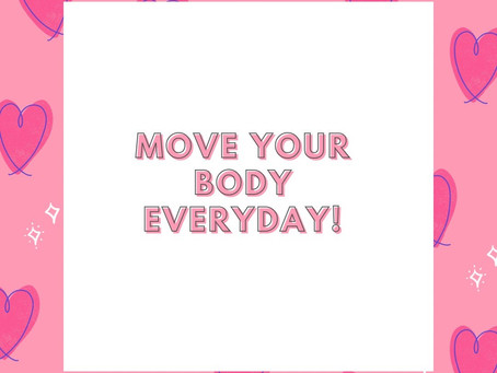 MOVE YOUR BODY EVERYDAY!