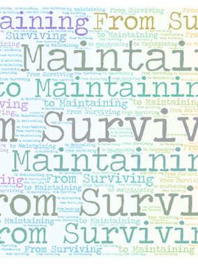 From Surviving to Maintaining
