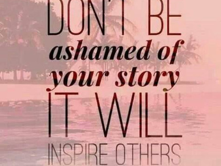 """Don't be ashamed of your story it will inspire others."""