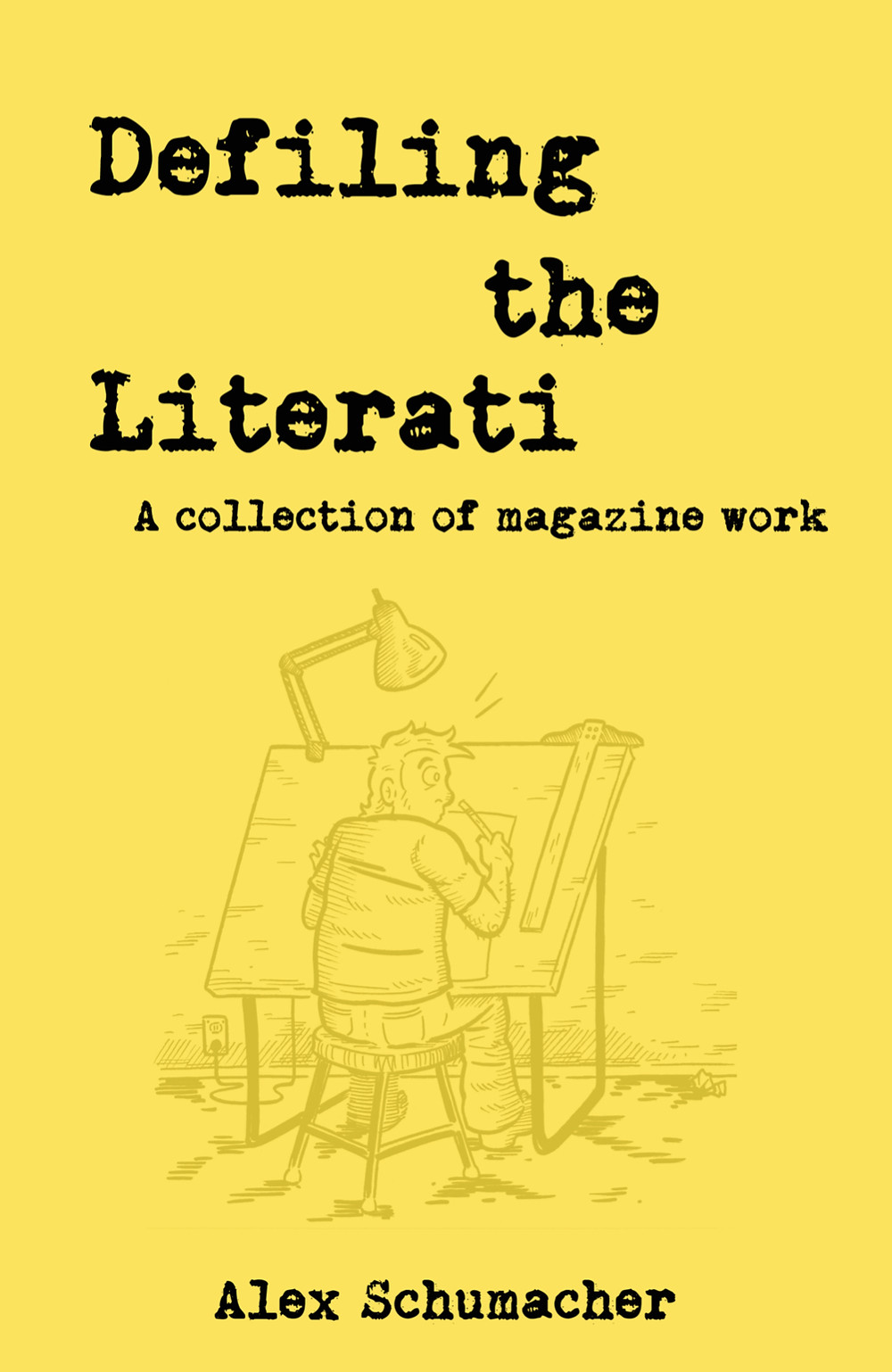 Defiling the Literati, A collection of magazine work, cover, self-published by Alex Schumacher