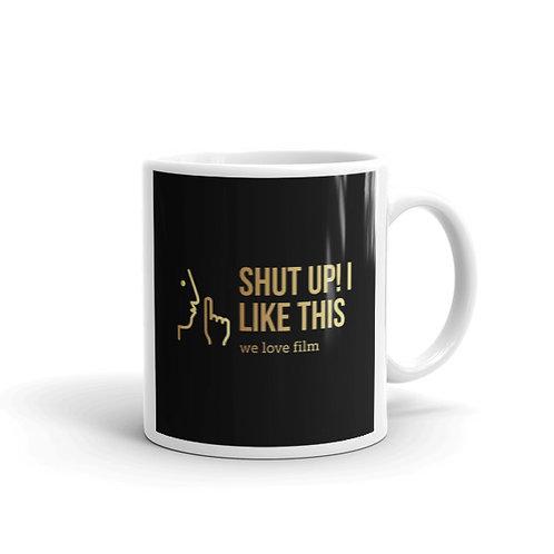Shut Up! I Like This Mug