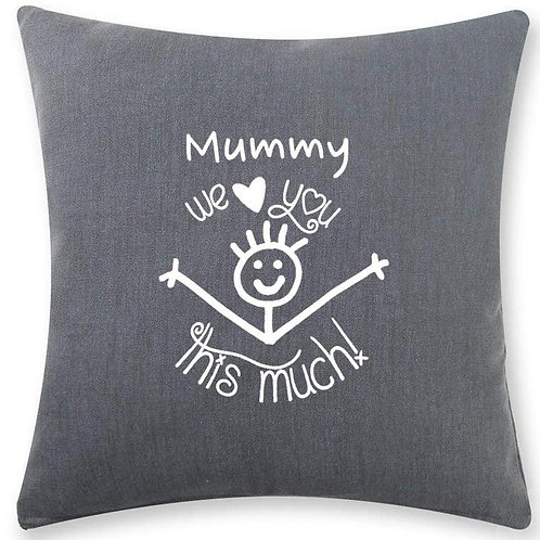 Mummy WE love you this much cushion -complete with pad - 2 colours