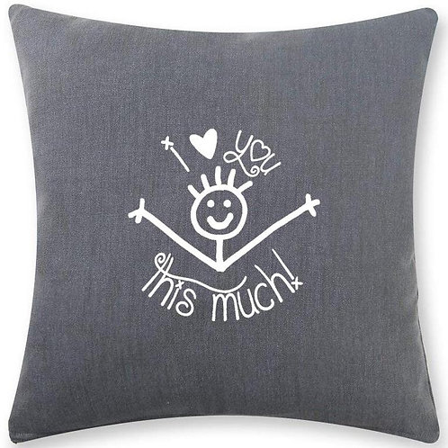 I love you this much cushion -complete with pad - 2 colours