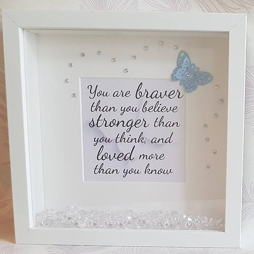 "3D Box frame ""You are braver than you believe, stronger than you think .."""