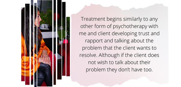 Treatment begins similarly to any other form of psychotherapy with me and client developin