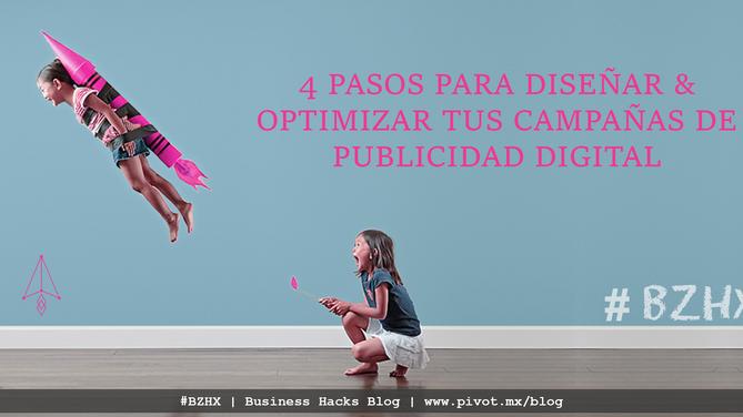 4 Pasos para diseñar y optimizar tus campañas de publicidad digital.