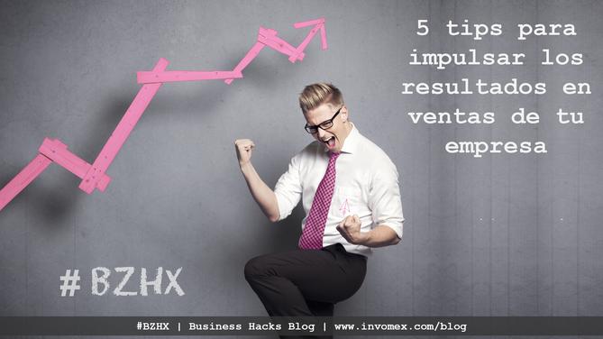 5 Tips para impulsar las ventas de tu negocio