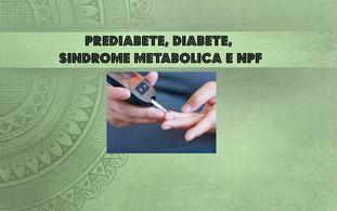 Prediabete, diabete, sindrome metabolica e NPF