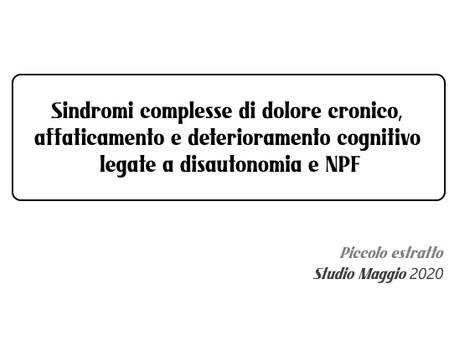 Sindromi compl.di dolore cronico, affaticamento,deterioramento cognitivo legate a disautonomia e NPF