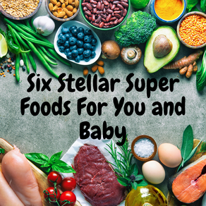 Six Stellar Superfoods For You and Your Baby