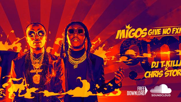 GIVE NO FXK - MIGOS [REMIX BY DJ T-KILLA & Chris Storm]