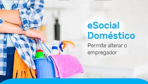 eSocial Doméstico agora permite alterar o empregador responsável pelo contrato