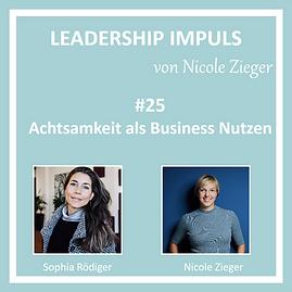 Leadership Impuls #25 Achtsamkeit als Business Nutzen mit Sophia Rödiger