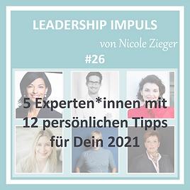 Leadership Impuls #26 5 ExpertenInnen mit 12 persönlichen Tipps für Dein 2021
