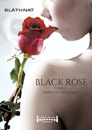BLACK ROSE - Tome 1 - Dawn of the Dead