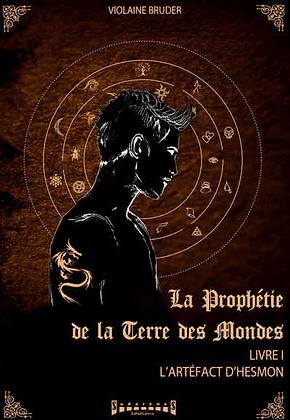 La Prophétie de la Terre des Mondes - Livre1 - L'Artéfact d'Hesmon