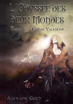 L'Odyssée des 2 mondes Tome 3 : Erinae Valendar